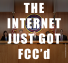 The Internet Just Got FCC'd