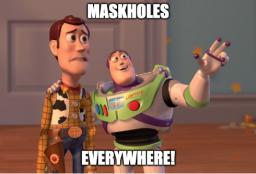 Maskholes Everywhere!