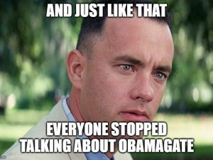 And Just Like That Everyone Stopped Talking About Obamagate